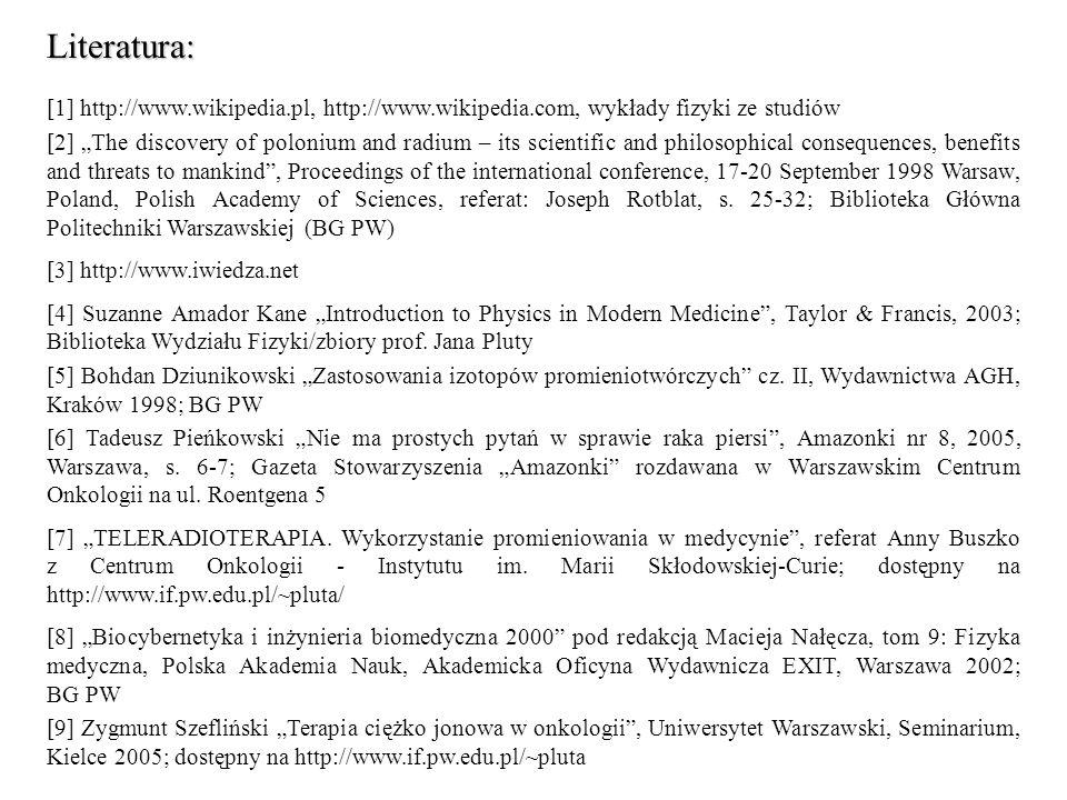Literatura: [1] http://www.wikipedia.pl, http://www.wikipedia.com, wykłady fizyki ze studiów.